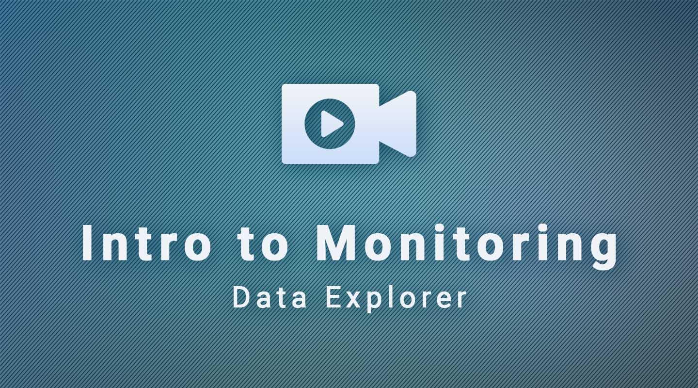 Data Explorer: Intro to Monitoring