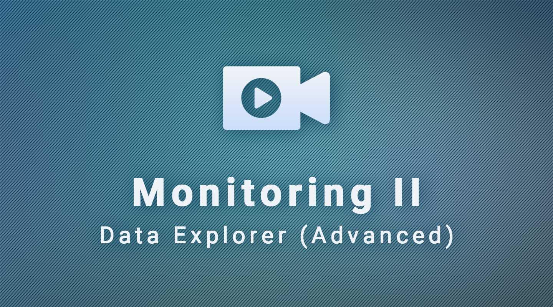 Data Explorer: Monitoring II (Advanced)
