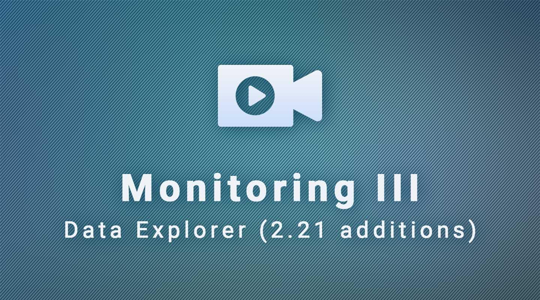 Data Explorer: Monitoring III (2.21 additions)