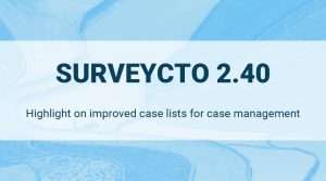 Read more about the article SurveyCTO 2.40 Release – Improved Case Lists for Case Management