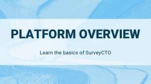 SurveyCTO Platform Overview