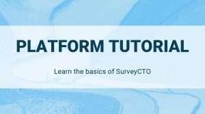 SurveyCTO Platform Tutorial
