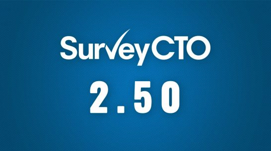SurveyCTO 2.50: More flexible, more scalable