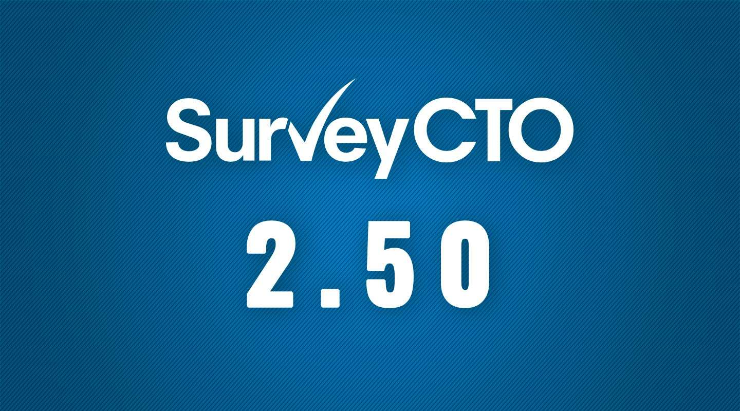 SurveyCTO 2.50: More flexible, more scaleable