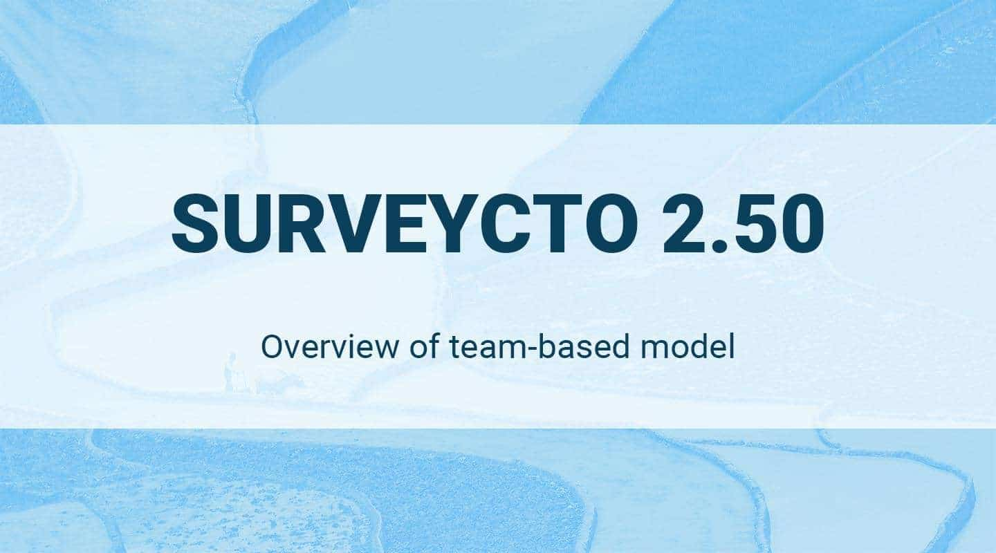 SurveyCTO 2.50: Using teams for easy and secure project management
