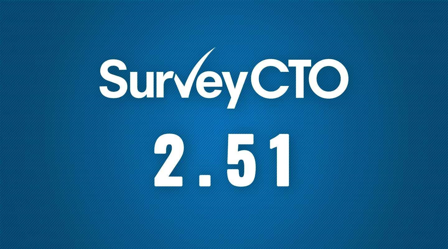 SurveyCTO 2.51: Higher-quality surveys in less time