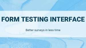 Form testing interface: Better surveys in less time
