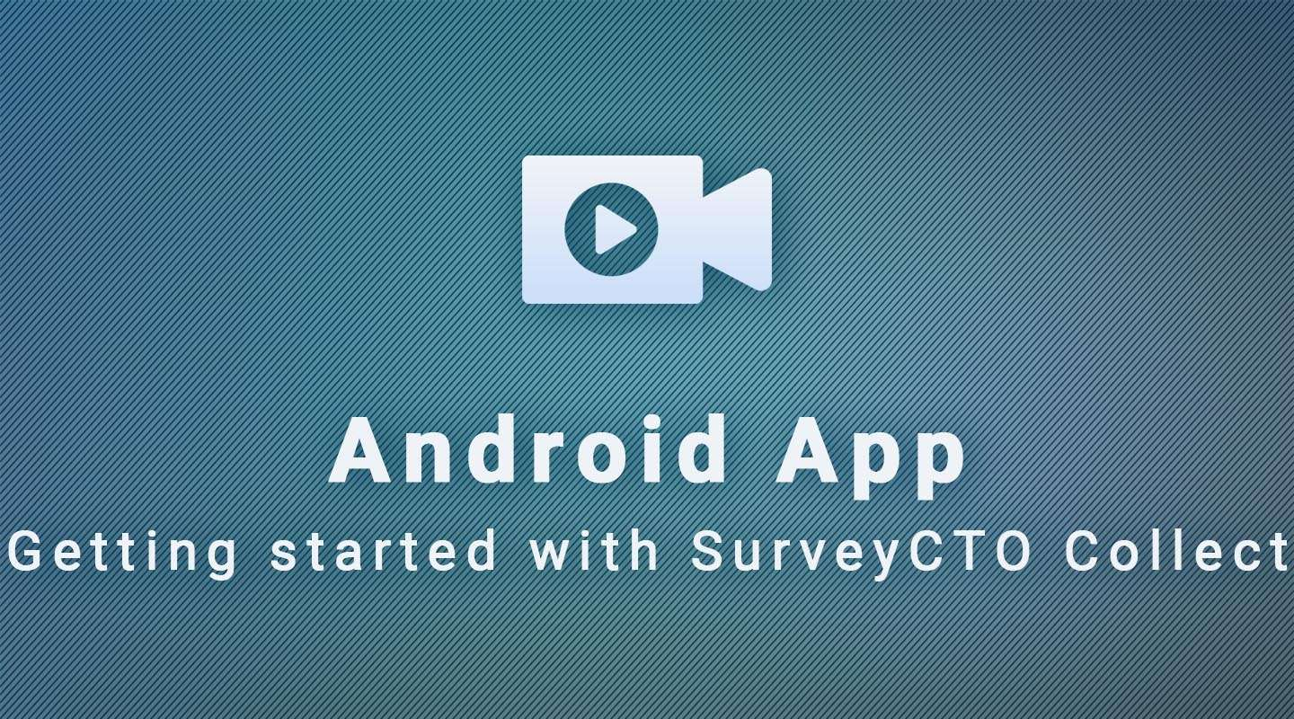 Android App: Getting Started with SurveyCTO Collect