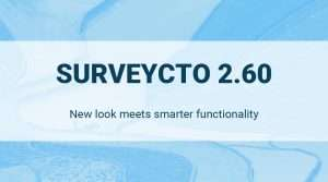Read more about the article SurveyCTO 2.60: New look meets smarter functionality
