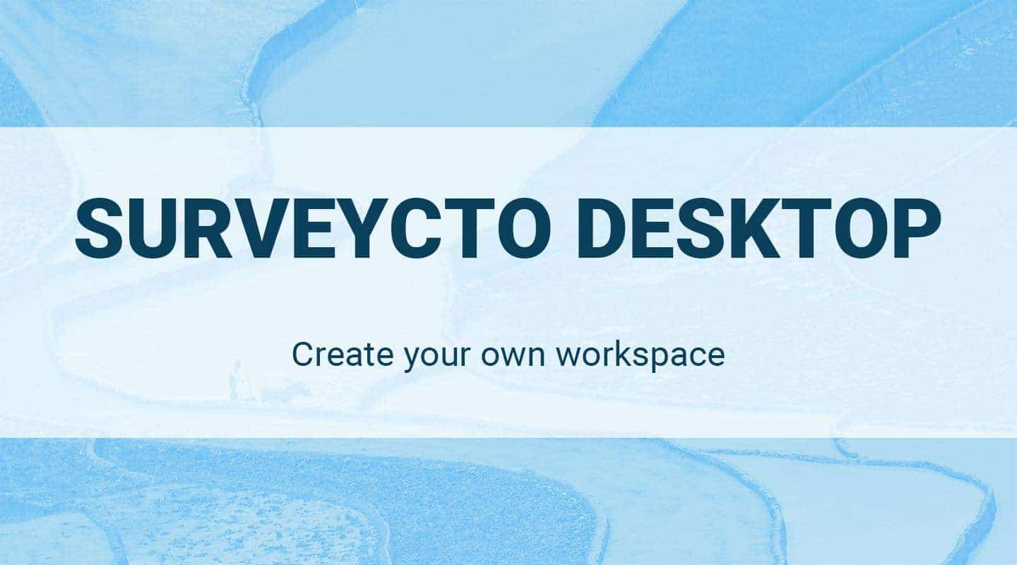 SurveyCTO Desktop: Create your own workspace