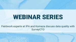 Discover how fieldwork experts at IPA and Komaza take on data quality with SurveyCTO