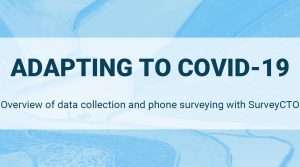 Adapting to COVID-19: Overview of data collection and phone surveying with SurveyCTO