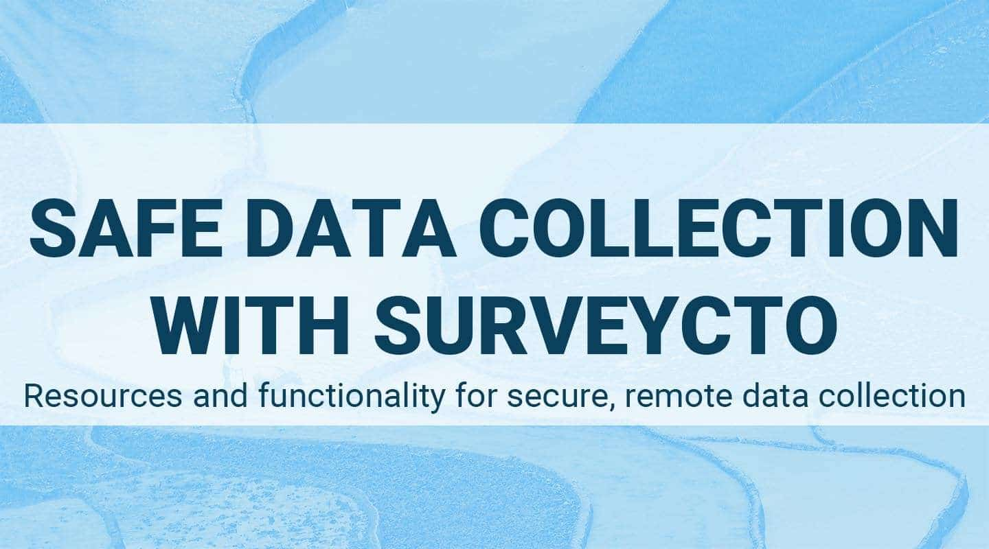 You are currently viewing Safe data collection with SurveyCTO: Resources and functionality for secure, remote data collection