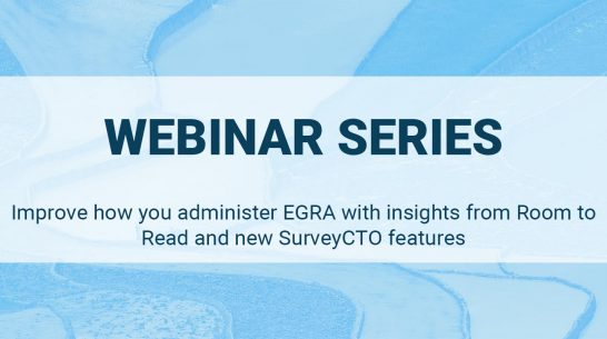 Improve how you administer EGRA with insights from Room to Read and new SurveyCTO features