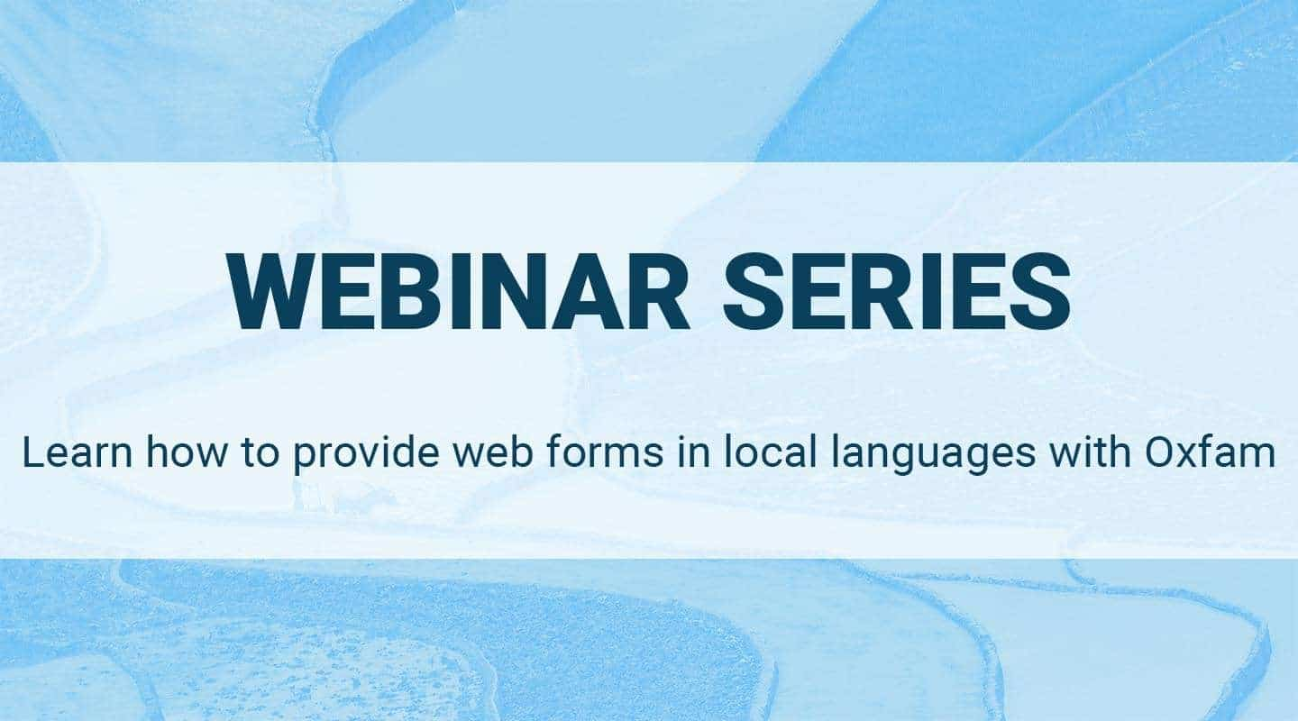 Webinar series: learn how to provide web forms in local languages with Oxfam