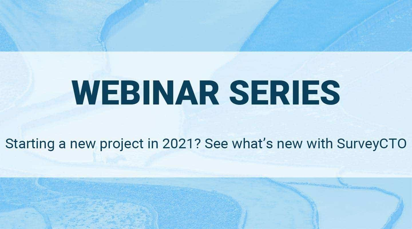 Starting a new project in 2021? See what's new with SurveyCTO