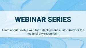 Learn about flexible web form deployment, customized for the needs of any respondent