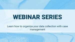 Read more about the article Learn how to organize your data collection with case management