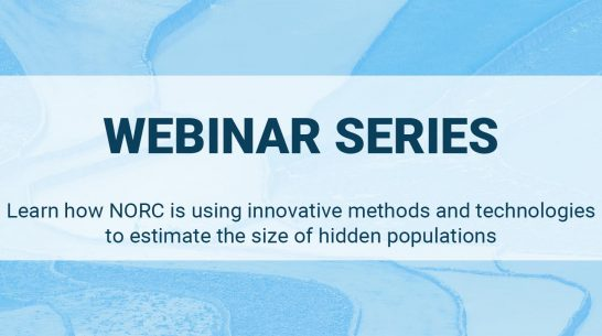 Learn how NORC is using innovative methods and technologies to estimate the size of hidden populations